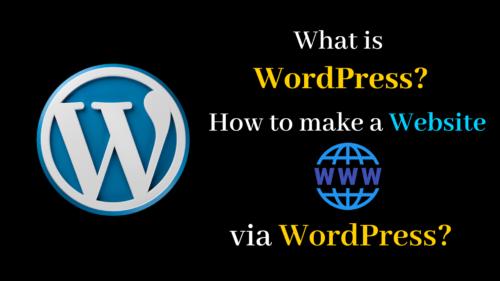 What is WordPress? How to Make a Website via WordPress?