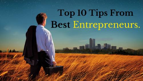 Top 10 Tips From Best Entrepreneurs